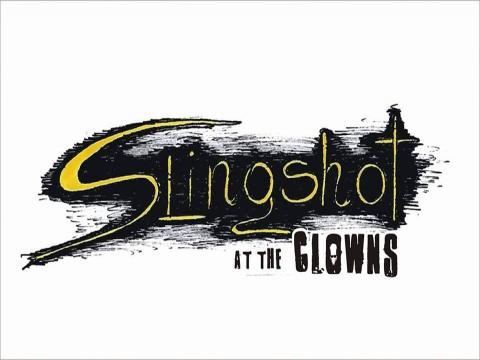 SLINGSHOT AT THE CLOWNS